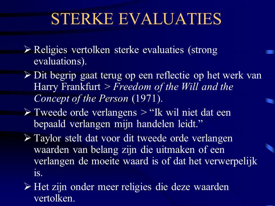 STERKE EVALUATIES  Religies vertolken sterke evaluaties (strong evaluations).  Dit begrip gaat terug op een reflectie op het werk van Harry Frankfur