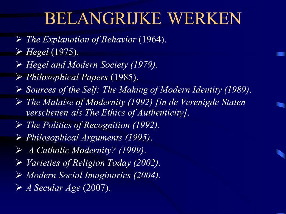 BELANGRIJKE WERKEN  The Explanation of Behavior (1964).  Hegel (1975).  Hegel and Modern Society (1979).  Philosophical Papers (1985).  Sources o