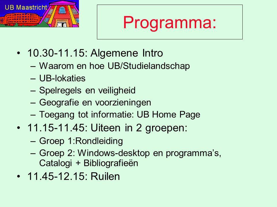 Programma: 10.30-11.15: Algemene Intro –Waarom en hoe UB/Studielandschap –UB-lokaties –Spelregels en veiligheid –Geografie en voorzieningen –Toegang t