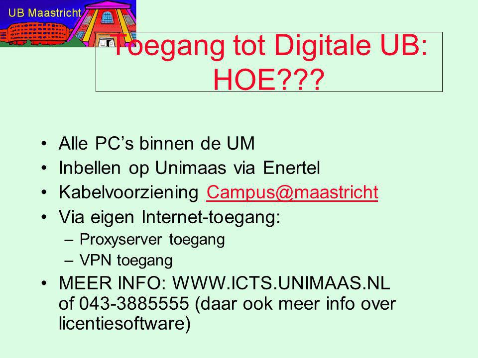 Toegang tot Digitale UB: HOE??? Alle PC's binnen de UM Inbellen op Unimaas via Enertel Kabelvoorziening Campus@maastrichtCampus@maastricht Via eigen I