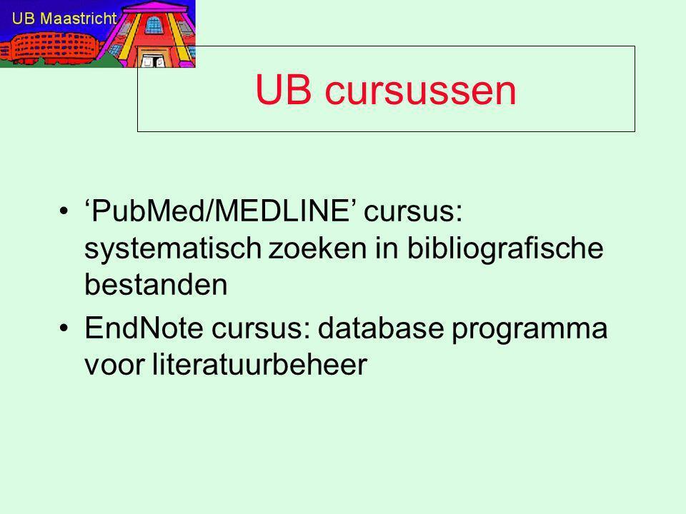 UB cursussen 'PubMed/MEDLINE' cursus: systematisch zoeken in bibliografische bestanden EndNote cursus: database programma voor literatuurbeheer
