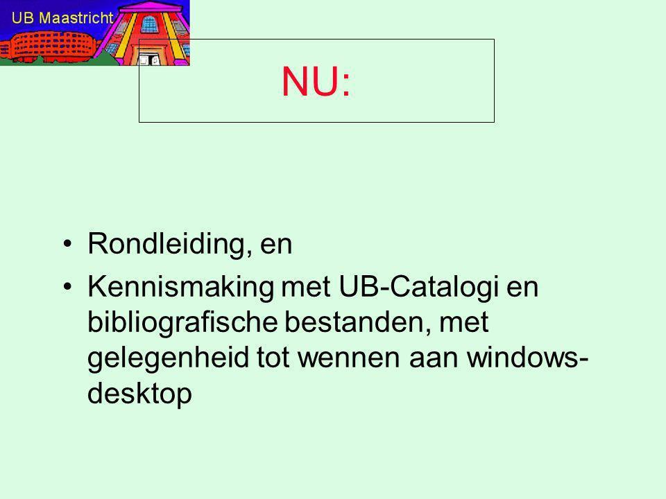 NU: Rondleiding, en Kennismaking met UB-Catalogi en bibliografische bestanden, met gelegenheid tot wennen aan windows- desktop