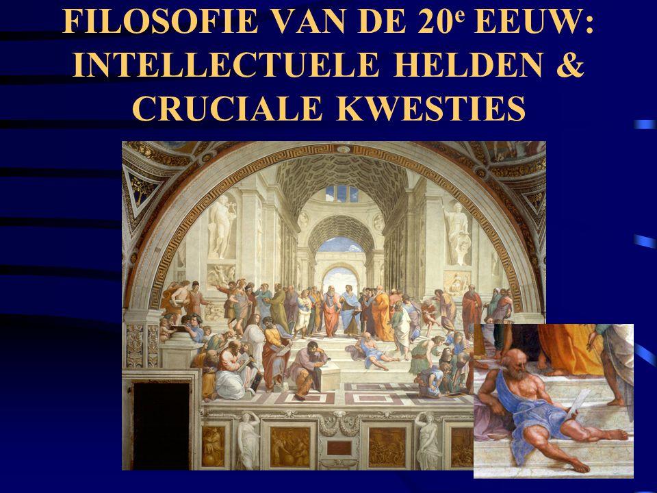 FILOSOFIE VAN DE 20 e EEUW: INTELLECTUELE HELDEN & CRUCIALE KWESTIES