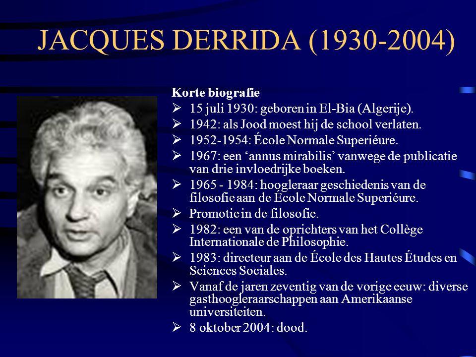 JACQUES DERRIDA (1930-2004) Korte biografie  15 juli 1930: geboren in El-Bia (Algerije).  1942: als Jood moest hij de school verlaten.  1952-1954: