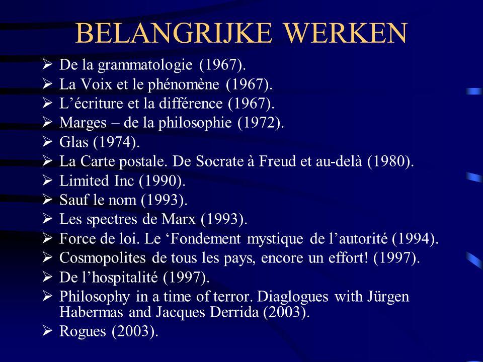BELANGRIJKE WERKEN  De la grammatologie (1967).  La Voix et le phénomène (1967).  L'écriture et la différence (1967).  Marges – de la philosophie