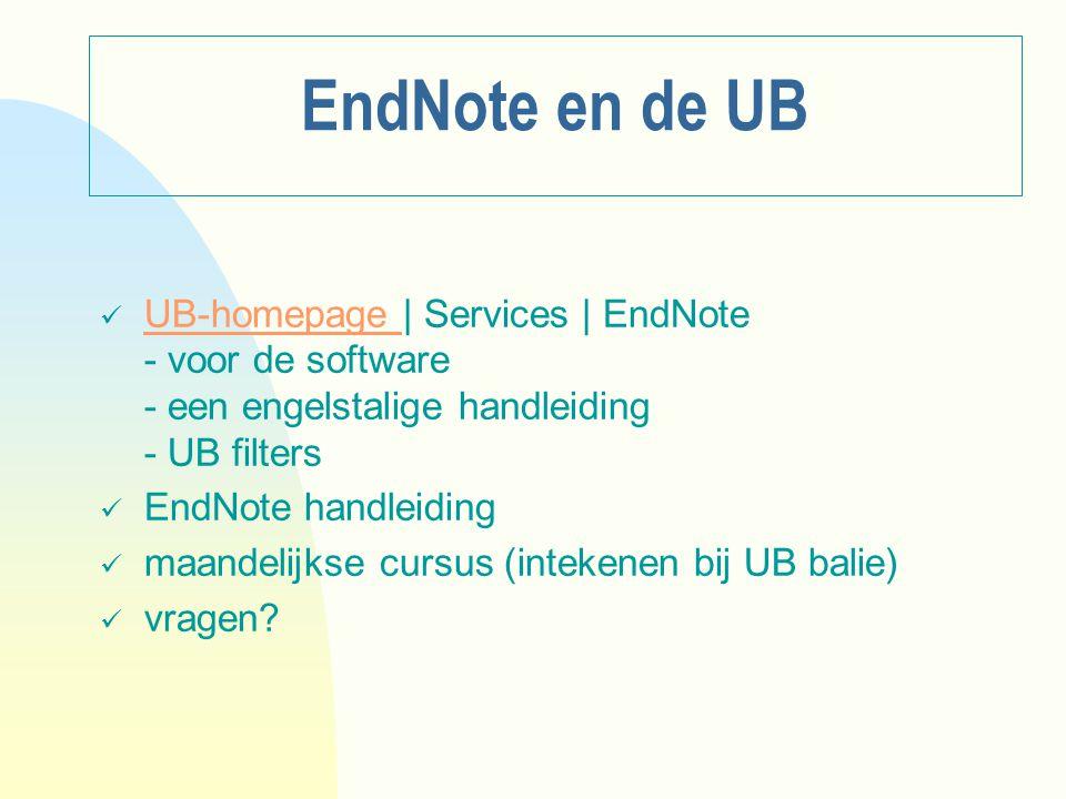 EndNote en de UB UB-homepage | Services | EndNote - voor de software - een engelstalige handleiding - UB filtersUB-homepage EndNote handleiding maandelijkse cursus (intekenen bij UB balie) vragen