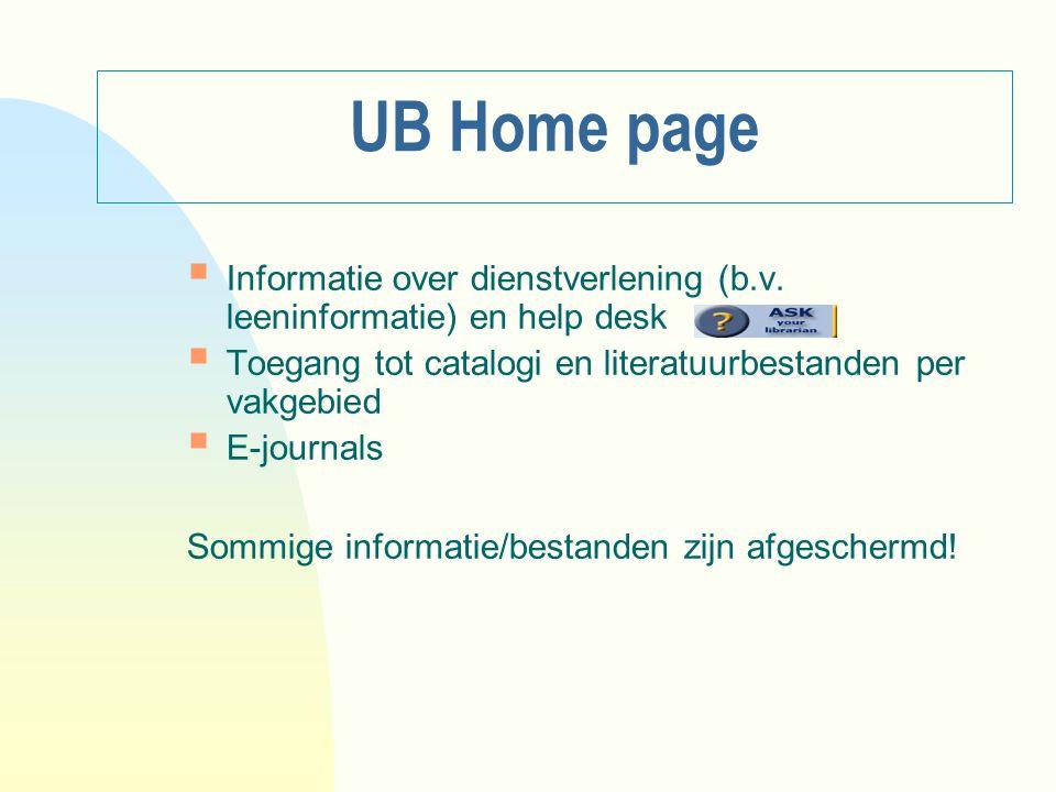 UB Home page  Informatie over dienstverlening (b.v. leeninformatie) en help desk  Toegang tot catalogi en literatuurbestanden per vakgebied  E-jour