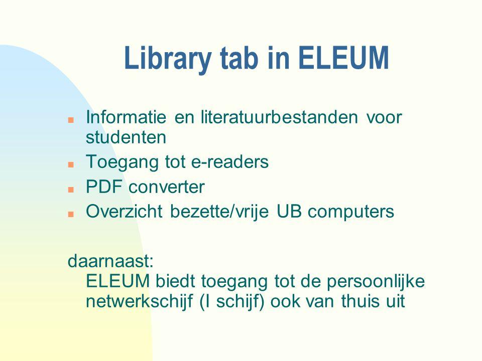 Library tab in ELEUM n Informatie en literatuurbestanden voor studenten n Toegang tot e-readers n PDF converter n Overzicht bezette/vrije UB computers
