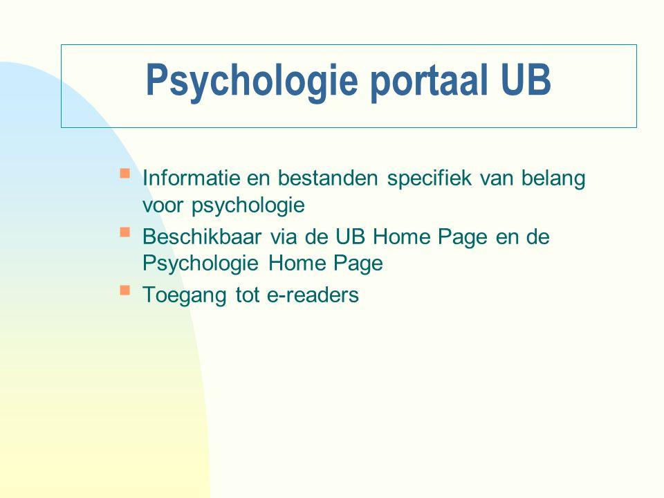 Psychologie portaal UB  Informatie en bestanden specifiek van belang voor psychologie  Beschikbaar via de UB Home Page en de Psychologie Home Page 
