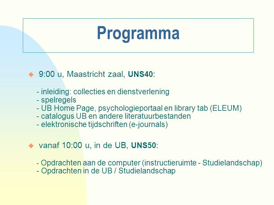 Programma u 9:00 u, Maastricht zaal, UNS40 : - inleiding: collecties en dienstverlening - spelregels - UB Home Page, psychologieportaal en library tab