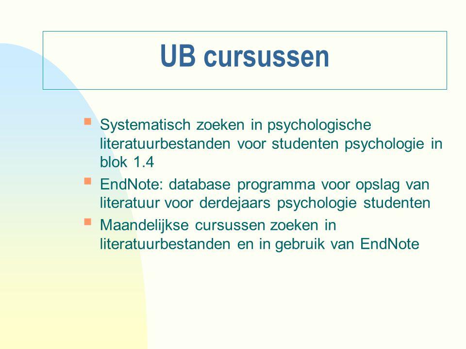 UB cursussen  Systematisch zoeken in psychologische literatuurbestanden voor studenten psychologie in blok 1.4  EndNote: database programma voor ops
