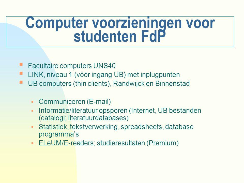 Computer voorzieningen voor studenten FdP  Facultaire computers UNS40  LINK, niveau 1 (vóór ingang UB) met inplugpunten  UB computers (thin clients