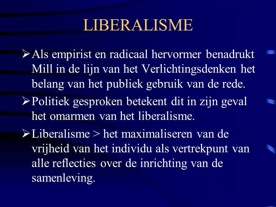 LIBERALISME  Als empirist en radicaal hervormer benadrukt Mill in de lijn van het Verlichtingsdenken het belang van het publiek gebruik van de rede.