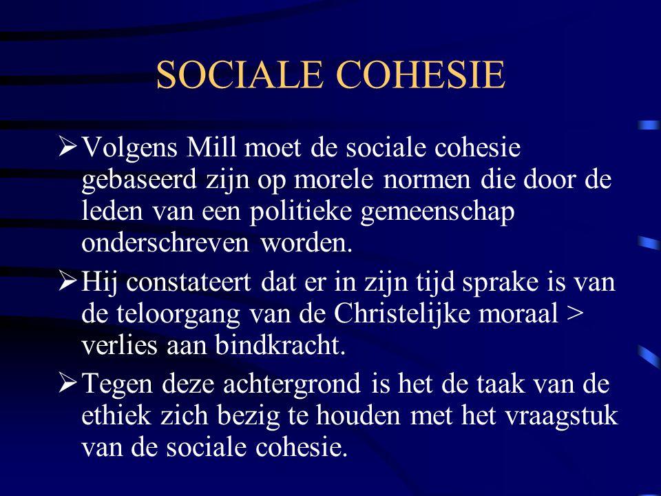 SOCIALE COHESIE  Volgens Mill moet de sociale cohesie gebaseerd zijn op morele normen die door de leden van een politieke gemeenschap onderschreven w