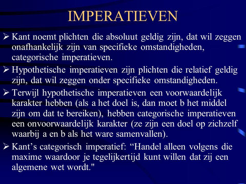 IMPERATIEVEN  Kant noemt plichten die absoluut geldig zijn, dat wil zeggen onafhankelijk zijn van specifieke omstandigheden, categorische imperatieve