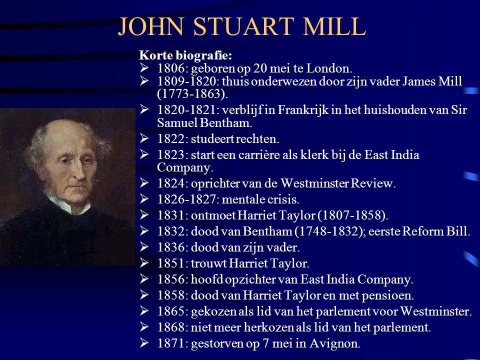 JOHN STUART MILL Korte biografie:  1806: geboren op 20 mei te London.  1809-1820: thuis onderwezen door zijn vader James Mill (1773-1863).  1820-18