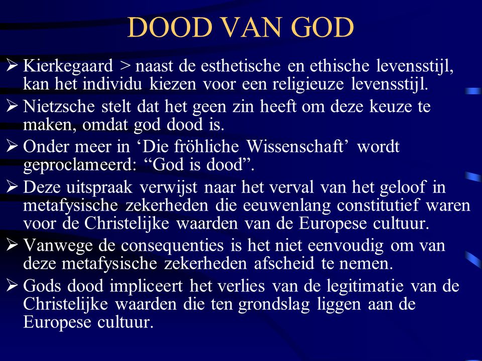 DOOD VAN GOD  Kierkegaard > naast de esthetische en ethische levensstijl, kan het individu kiezen voor een religieuze levensstijl.  Nietzsche stelt
