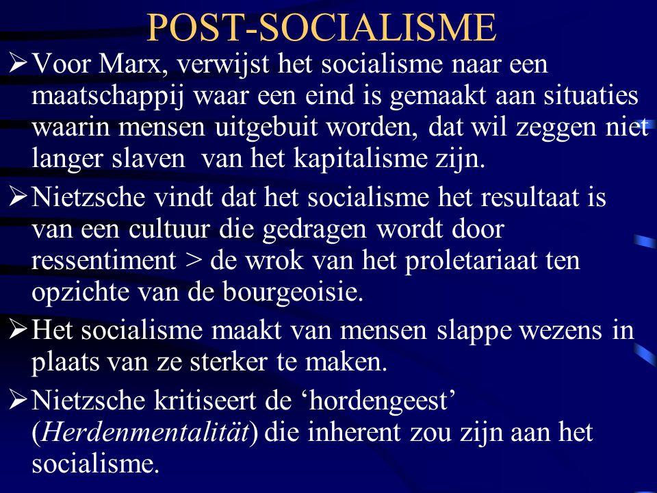 POST-SOCIALISME  Voor Marx, verwijst het socialisme naar een maatschappij waar een eind is gemaakt aan situaties waarin mensen uitgebuit worden, dat