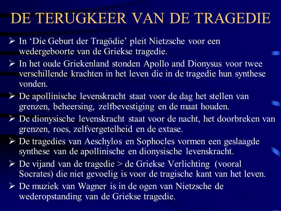 DE TERUGKEER VAN DE TRAGEDIE  In 'Die Geburt der Tragödie' pleit Nietzsche voor een wedergeboorte van de Griekse tragedie.  In het oude Griekenland