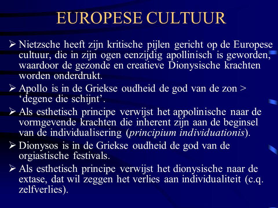 EUROPESE CULTUUR  Nietzsche heeft zijn kritische pijlen gericht op de Europese cultuur, die in zijn ogen eenzijdig apollinisch is geworden, waardoor