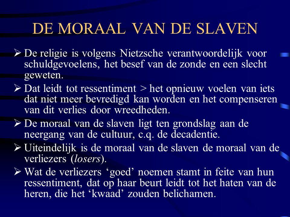 DE MORAAL VAN DE SLAVEN  De religie is volgens Nietzsche verantwoordelijk voor schuldgevoelens, het besef van de zonde en een slecht geweten.  Dat l