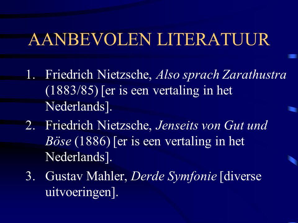 AANBEVOLEN LITERATUUR 1.Friedrich Nietzsche, Also sprach Zarathustra (1883/85) [er is een vertaling in het Nederlands]. 2.Friedrich Nietzsche, Jenseit
