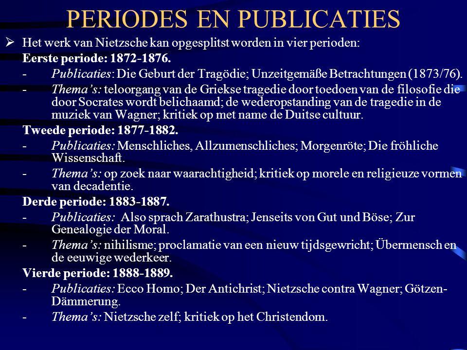 PERIODES EN PUBLICATIES  Het werk van Nietzsche kan opgesplitst worden in vier perioden: Eerste periode: 1872-1876. - Publicaties: Die Geburt der Tra