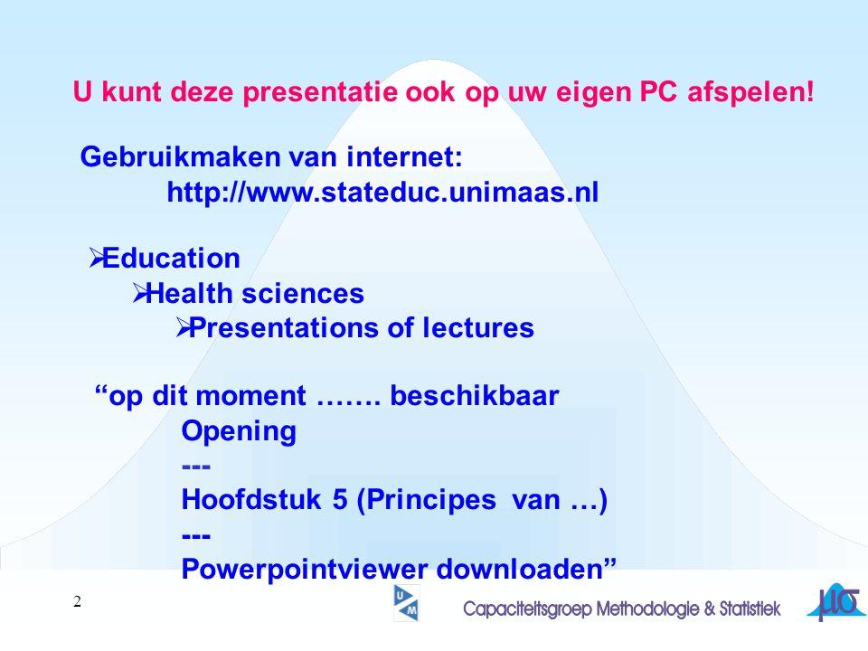 2 U kunt deze presentatie ook op uw eigen PC afspelen! Gebruikmaken van internet: http://www.stateduc.unimaas.nl  Education  Health sciences  Prese