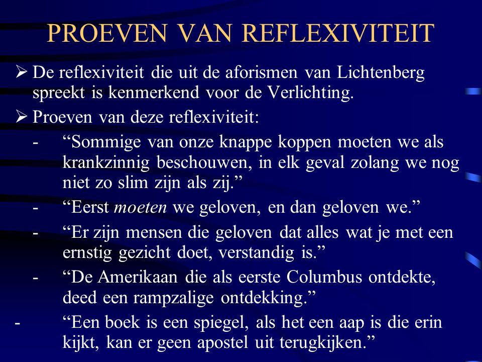 PROEVEN VAN REFLEXIVITEIT  De reflexiviteit die uit de aforismen van Lichtenberg spreekt is kenmerkend voor de Verlichting.