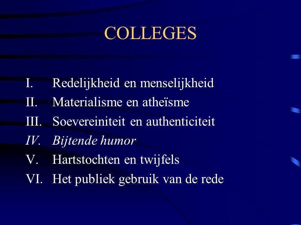 COLLEGES I.Redelijkheid en menselijkheid II.Materialisme en atheïsme III.Soevereiniteit en authenticiteit IV.Bijtende humor V.Hartstochten en twijfels VI.Het publiek gebruik van de rede