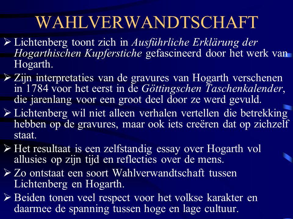 WAHLVERWANDTSCHAFT  Lichtenberg toont zich in Ausführliche Erklärung der Hogarthischen Kupferstiche gefascineerd door het werk van Hogarth.