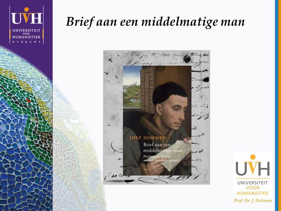 Prof.Dr. J. Dohmen INHOUD Brief van een middelmatige man (2010) Brief Inleiding 1.
