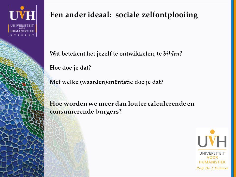 Prof. Dr. J. Dohmen Een ander ideaal: sociale zelfontplooiing Wat betekent het jezelf te ontwikkelen, te bilden? Hoe doe je dat? Met welke (waarden)or