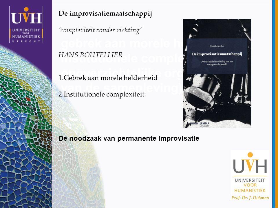 gebrek aan morele helderheid institutionele complexiteit (de onoverzichtelijke organisatie van de samenleving) Prof. Dr. J. Dohmen De improvisatiemaat