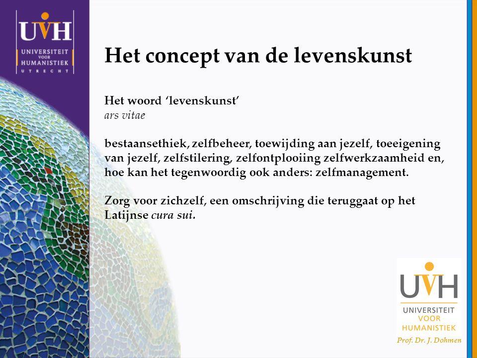 Prof. Dr. J. Dohmen Het concept van de levenskunst Het woord 'levenskunst' ars vitae bestaansethiek, zelfbeheer, toewijding aan jezelf, toeeigening va