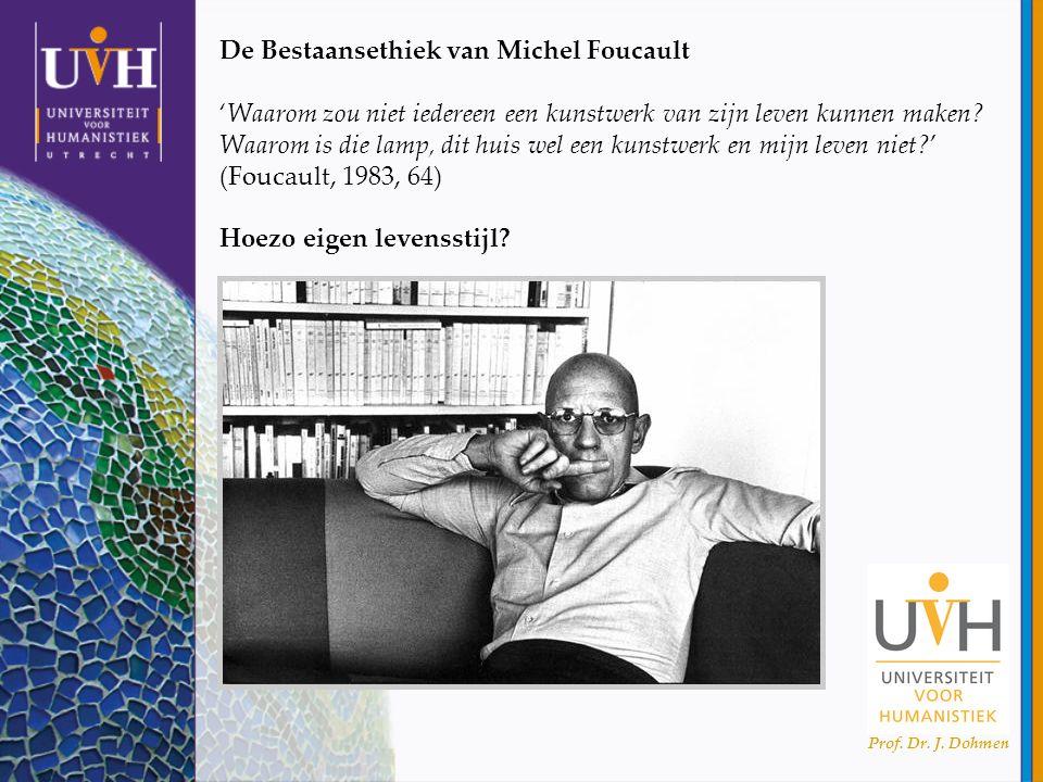 Prof. Dr. J. Dohmen De Bestaansethiek van Michel Foucault 'Waarom zou niet iedereen een kunstwerk van zijn leven kunnen maken? Waarom is die lamp, dit