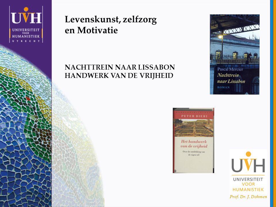 Prof. Dr. J. Dohmen Levenskunst, zelfzorg en Motivatie NACHTTREIN NAAR LISSABON HANDWERK VAN DE VRIJHEID
