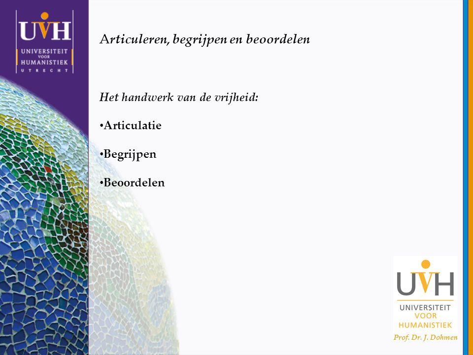 Prof. Dr. J. Dohmen Articuleren, begrijpen en beoordelen Het handwerk van de vrijheid: Articulatie Begrijpen Beoordelen