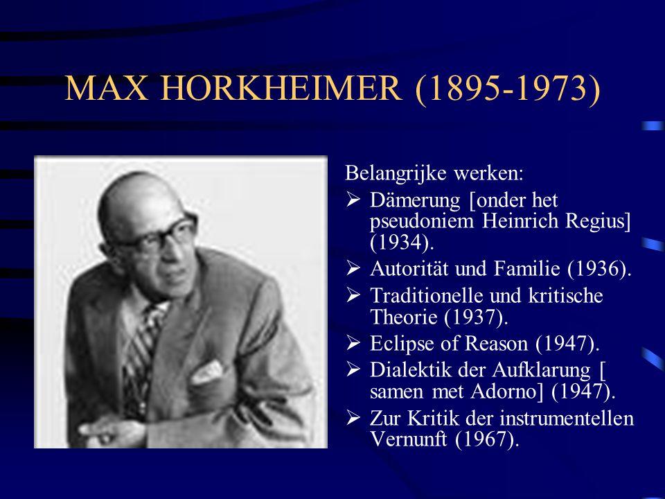 MAX HORKHEIMER (1895-1973) Belangrijke werken:  Dämerung [onder het pseudoniem Heinrich Regius] (1934).  Autorität und Familie (1936).  Traditionel