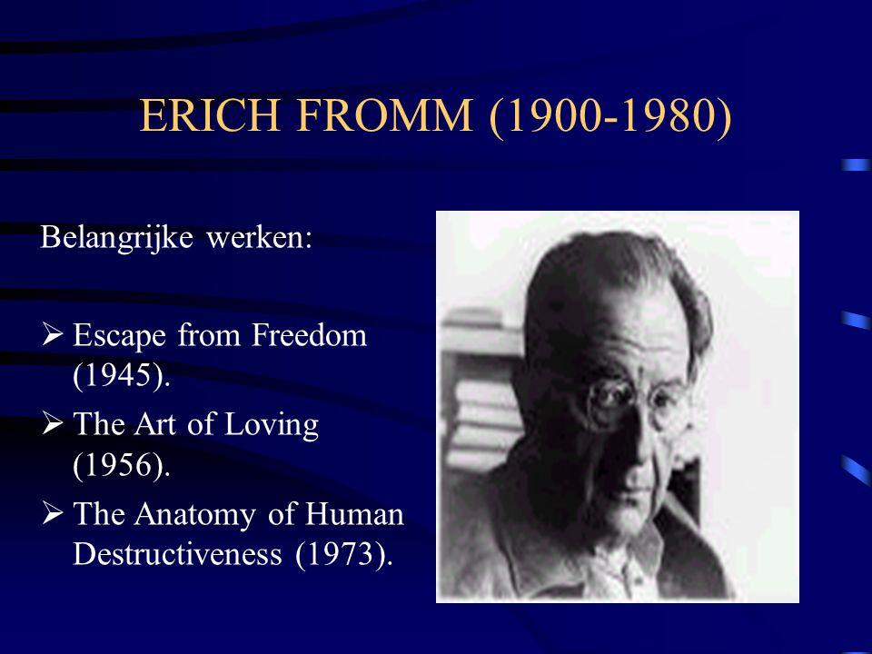ERICH FROMM (1900-1980) Belangrijke werken:  Escape from Freedom (1945).  The Art of Loving (1956).  The Anatomy of Human Destructiveness (1973).