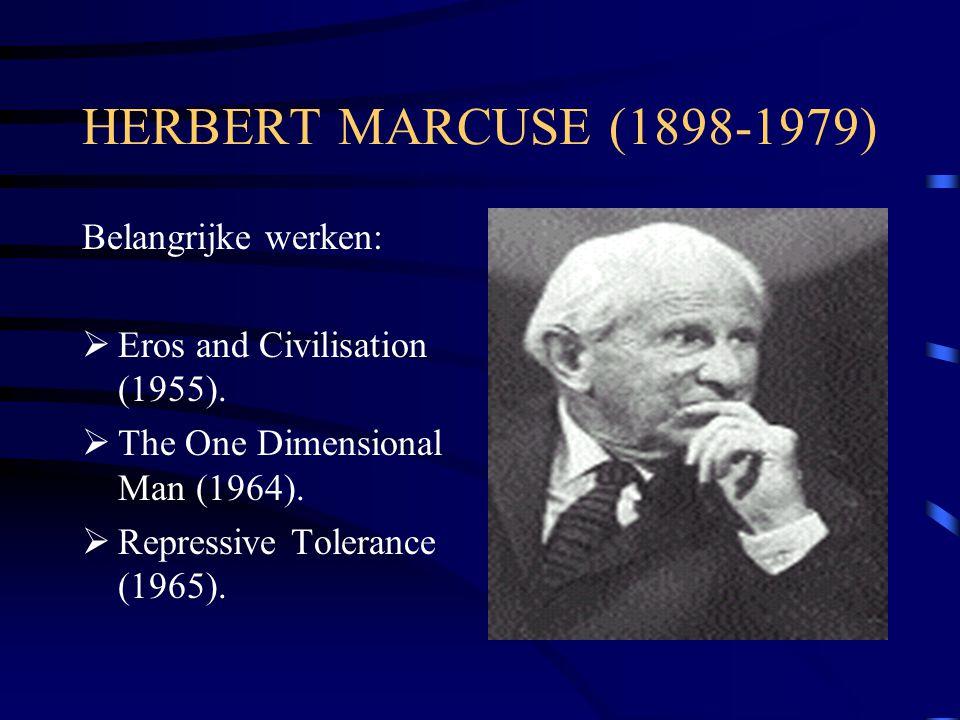 HERBERT MARCUSE (1898-1979) Belangrijke werken:  Eros and Civilisation (1955).  The One Dimensional Man (1964).  Repressive Tolerance (1965).