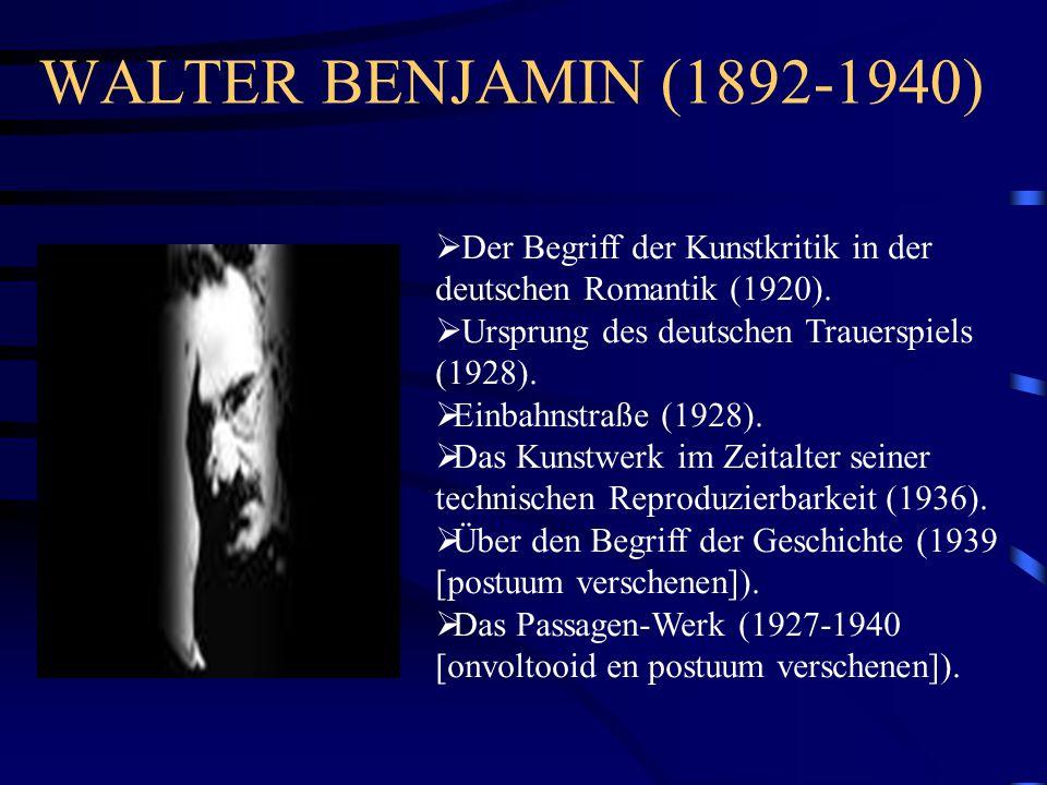 WALTER BENJAMIN (1892-1940)  Der Begriff der Kunstkritik in der deutschen Romantik (1920).  Ursprung des deutschen Trauerspiels (1928).  Einbahnstr
