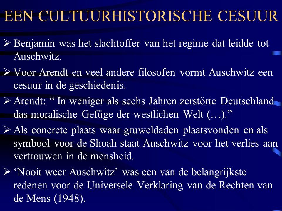 EEN CULTUURHISTORISCHE CESUUR  Benjamin was het slachtoffer van het regime dat leidde tot Auschwitz.  Voor Arendt en veel andere filosofen vormt Aus