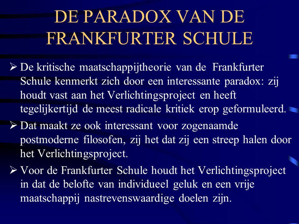 DE PARADOX VAN DE FRANKFURTER SCHULE  De kritische maatschappijtheorie van de Frankfurter Schule kenmerkt zich door een interessante paradox: zij hou