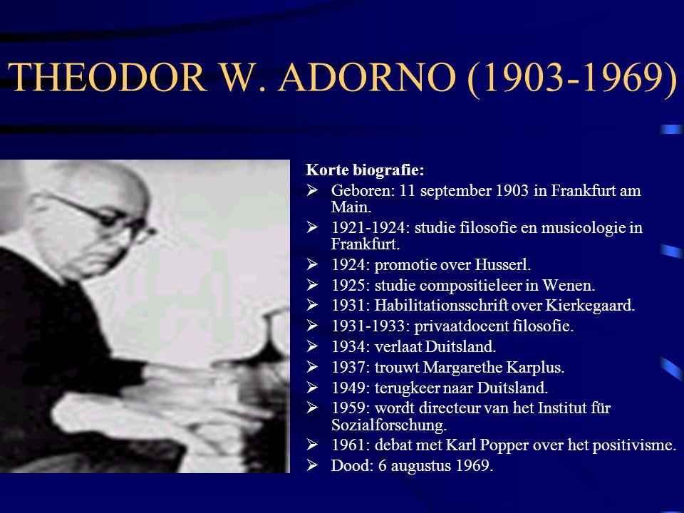 THEODOR W. ADORNO (1903-1969) Korte biografie:  Geboren: 11 september 1903 in Frankfurt am Main.  1921-1924: studie filosofie en musicologie in Fran