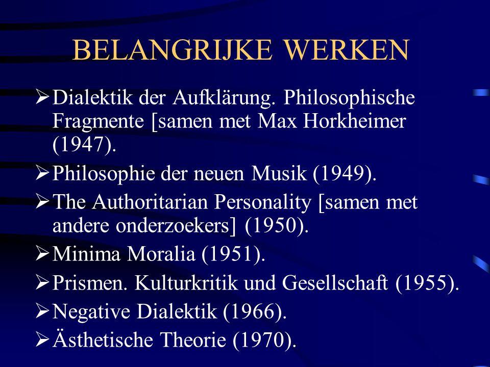 BELANGRIJKE WERKEN  Dialektik der Aufklärung. Philosophische Fragmente [samen met Max Horkheimer (1947).  Philosophie der neuen Musik (1949).  The