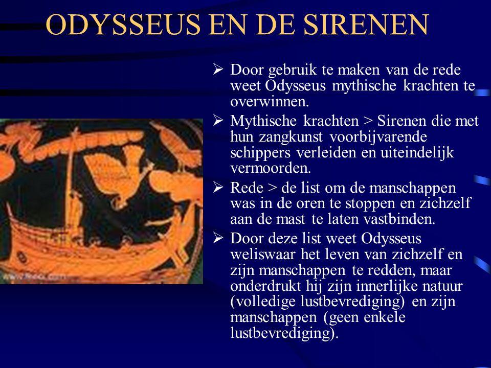 ODYSSEUS EN DE SIRENEN  Door gebruik te maken van de rede weet Odysseus mythische krachten te overwinnen.  Mythische krachten > Sirenen die met hun
