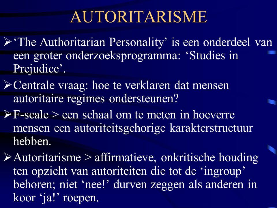 AUTORITARISME  'The Authoritarian Personality' is een onderdeel van een groter onderzoeksprogramma: 'Studies in Prejudice'.  Centrale vraag: hoe te