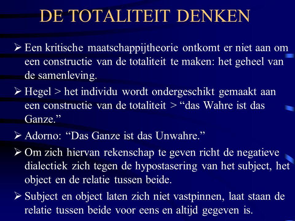 DE TOTALITEIT DENKEN  Een kritische maatschappijtheorie ontkomt er niet aan om een constructie van de totaliteit te maken: het geheel van de samenlev