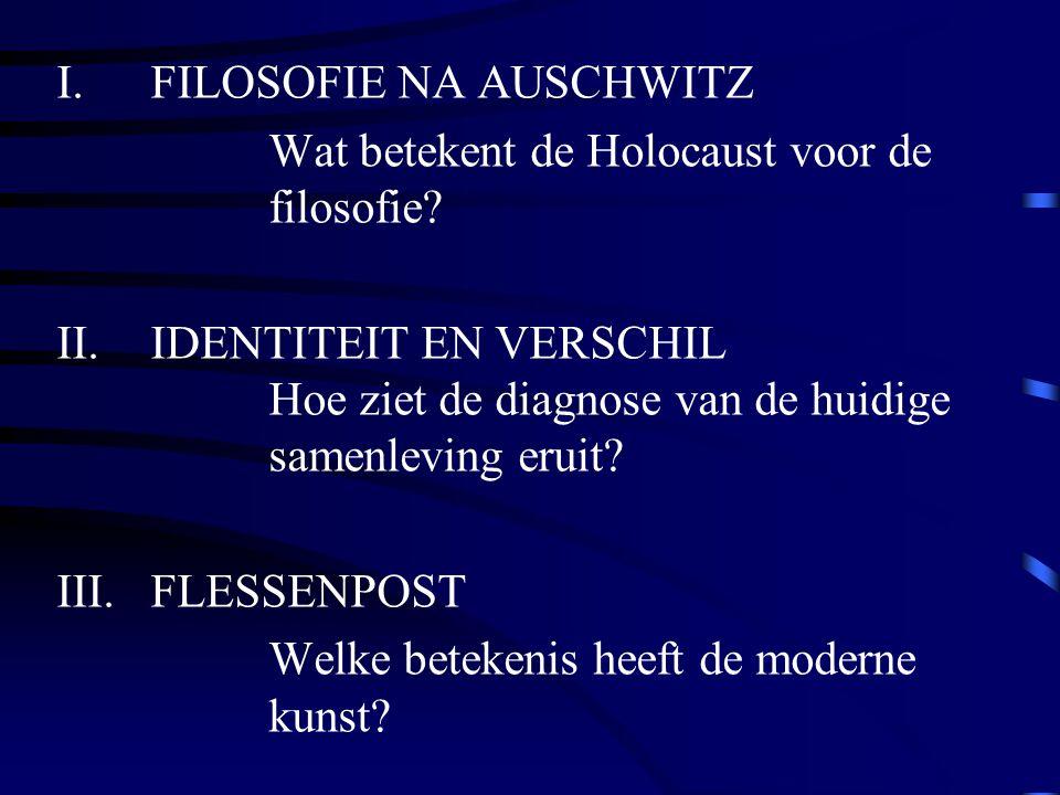 I.FILOSOFIE NA AUSCHWITZ Wat betekent de Holocaust voor de filosofie? II.IDENTITEIT EN VERSCHIL Hoe ziet de diagnose van de huidige samenleving eruit?